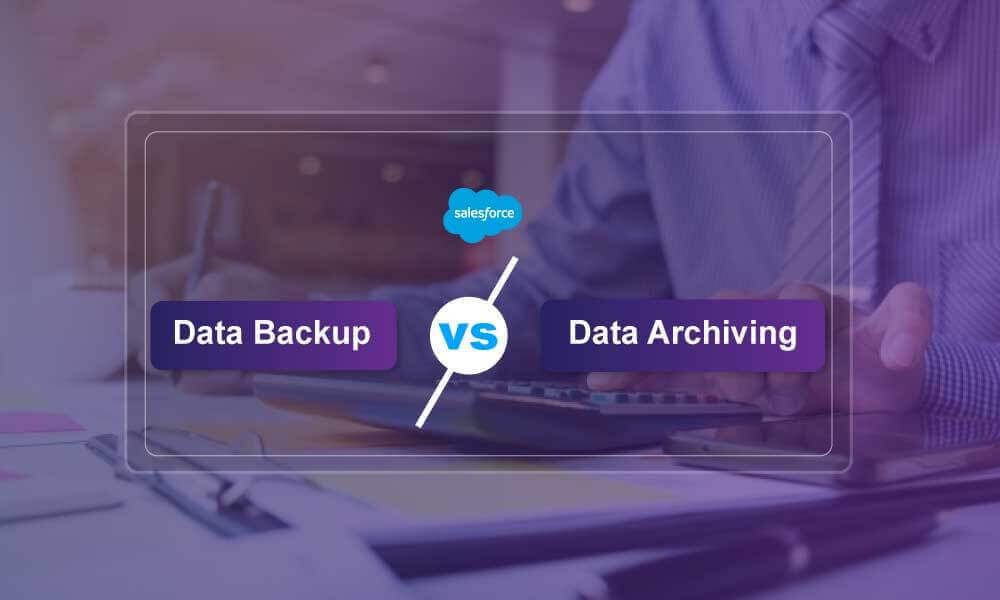 Salesforce Data Backup or Archiving - What a financial firm should opt for?